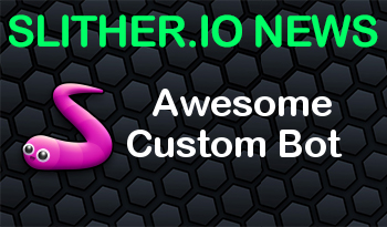 Slither.io | Awesome Custom Bot