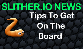 Slither.io | Tips To Get On The Board